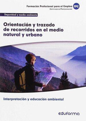 UF0729 ORIENTACIÓN Y TRAZADO DE RECORRIDOS EN EL MEDIO NATURAL Y URBANO. CERTIFICADO DE PROFESIONALIDAD INTERPRETACIÓN Y EDUCACIÓN AMBIENTAL. FAMILIA