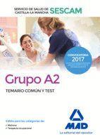 GRUPO A2 DEL SERVICIO DE SALUD DE CASTILLA-LA MANCHA (SESCAM). TEMARIO COMÚN Y TEST