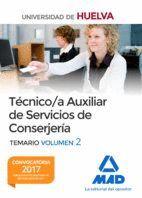 TÉCNICO/A AUXILIAR DE SERVICIOS DE CONSERJERÍA DE LA UNIVERSIDAD DE HUELVA. TEMARIO VOLUMEN 2