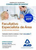 FACULTATIVO ESPECIALISTA DE ÁREA DE LA CONSELLERIA DE SANITAT DE LA GENERALITAT VALENCIANA. TEMARIO PARTE COMÚN Y TEST VOLUMEN 1. NORMATIVA SANITARIA