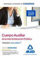 CUERPO AUXILIAR DE LA ADMINISTRACIÓN PÚBLICA DE LA COMUNIDAD AUTÓNOMA DE CANARIAS. TEMARIO VOLUMEN 1