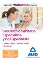 FACULTATIVO SANITARIO ESPECIALISTA Y NO ESPECIALISTA DEL SERVICIO MURCIANO DE SALUD. TEMARIO PARTE GENERAL Y TEST VOLUMEN 1