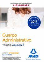 CUERPO ADMINISTRATIVO DE LA DE LA COMUNIDAD AUTÓNOMA DE LAS ILLES BALEARS. TEMARIO VOLUMEN 3
