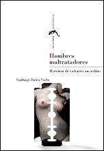 HOMBRES MALTRATADORES. HISTORIAS DE VIOLENCIA MASCULINA