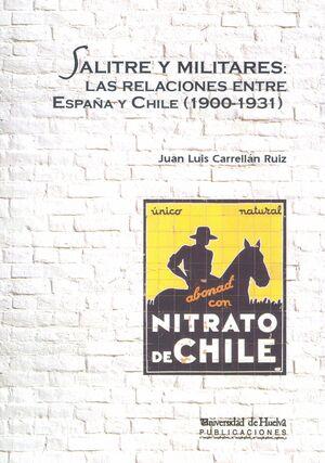 SALITRE Y MILITARES: LAS RELACIONES ENTRE ESPAÑA Y CHILE (1900-1931)