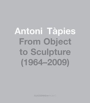 ANTONI TÀPIES, DEL OBJETO A LA ESCULTURA (1964-2002)