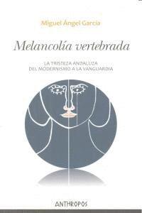 MELANCOLIA VERTEBRADA LA TRISTEZA ANDALUZA DEL MODERNISMO A LA VANGUARDIA