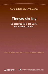 TIERRAS SIN LEY LA COLONIZACIÓN DEL OESTE DE ESTADOS UNIDOS