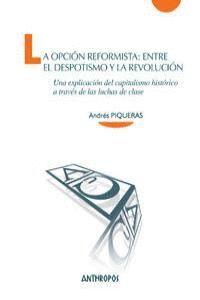 LA OPCIÓN REFORMISTA: ENTRE EL DESPOTISMO Y LA REVOLUCIÓN UNA EXPLICACIÓN DEL CAPITALISMO HISTÓRICO