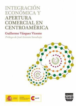 INTEGRACIÓN ECONÓMICA Y APERTURA COMERCIAL EN CENTROAMÉRICA