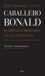 JOSÉ MANUEL CABALLERO BONALD: REGRESOS A ARGÓNIDA EN 33 ENTREVISTAS