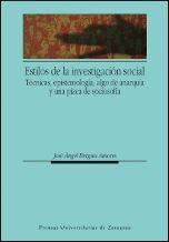 ESTILOS DE INVESTIGACIÓN SOCIAL. TÉCNICAS, EPISTEMOLOGÍA, ALGO DE ANARQUÍA Y UNA PIZCA DE SOCIOSOFÍA