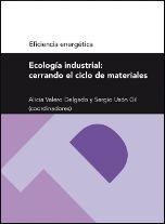 ECOLOGÍA INDUSTRIAL: CERRANDO EL CICLO DE MATERIALES (SERIE EFICIENCIA ENERGÉTICA)