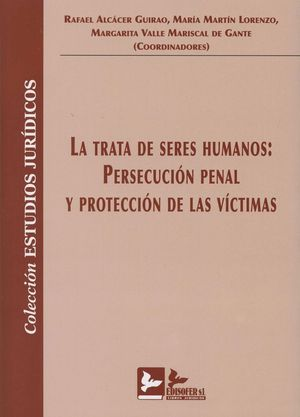 LA TRATA DE SERES HUMANOS: PERSECUCION PENAL Y PROTECCION DE LAS VICTIMAS