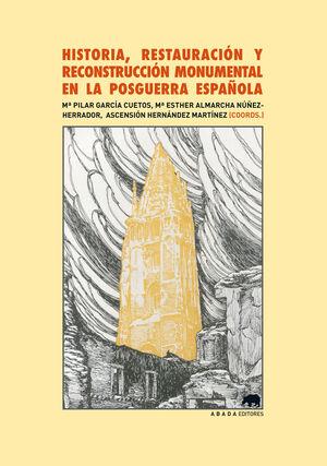 HISTORIA, RESTAURACIÓN Y RECONSTRUCCIÓN MONUMENTAL EN LA POSGUERRA ESPAÑOLA