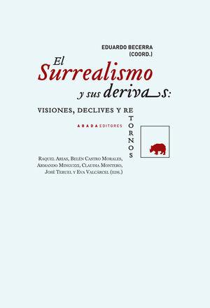 EL SURREALISMO Y SUS DERIVAS: VISIONES, DECLIVES Y RETORNOS