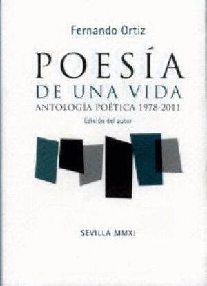 POESÍA DE UNA VIDA. ANTOLOGÍA POÉTICA 1978-2011