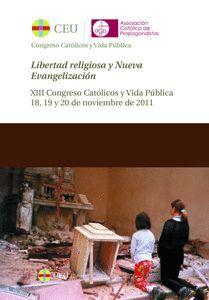 LIBERTAD RELIGIOSA Y NUEVA EVANGELIZACIÓN. ACTAS DEL XIII CONGRESO CATÓLICOS Y VIDA PÚBLICA 18,19 Y