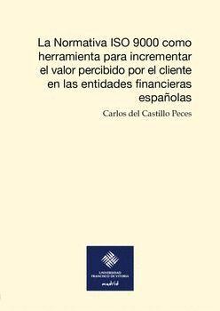 LA NORMATIVA ISO 9000 COMO HERRAMIENTA PARA INCREMENTAR EL VALOR PERCIBIDO POR EL CLIENTE EN LAS ENTIDADES FINANCIERAS ESPAÑOLAS