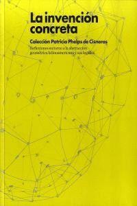 LA INVENCIÓN CONCRETA. COLECCIÓN PATRICIA PHELPS DE CISNEROS