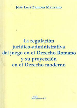 LA REGULACIÓN JURÍDICO-ADMINISTRATIVA DEL JUEGO EN EL DERECHO ROMANO Y SU PROYECCIÓN EN EL DERECHO MODERNO