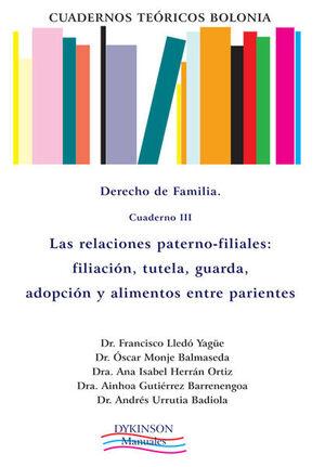 CUADERNOS TEÓRICOS BOLONIA. DERECHO DE FAMILIA. CUADERNO III. LAS RELACIONES PATERNO-FILIALES: FILIACIÓN, TUTELA, GUARDA, ADOPCIÓN Y ALIMENTOS ENTRE P