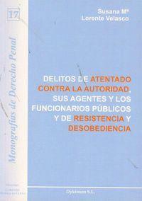 DELITOS DE ATENTADO CONTRA LA AUTORIDAD, SUS AGENTES Y LOS FUNCIONARIOS PÚBLICOS Y DE RESISTENCIA Y