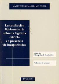 LA SUSTITUCIÓN FIDEICOMISARIA SOBRE LA LEGTIMA ESTRICTA EN PRESENCIA DE INCAPACITADOS.