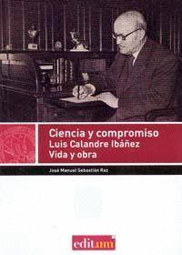 CIENCIA Y COMPROMISO, LUIS  CALANDRE IBÁÑEZ. VIDA Y OBRA