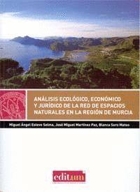 ANÁLISIS ECOLÓGICO, ECONÓMICO Y JURÍDICO DE LA RED DE ESPACIOS NATURALES DE LA REGIÓN DE MURCIA.