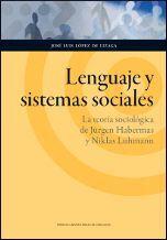 LENGUAJE Y SISTEMAS SOCIALES. LA TEORÍA SOCIOLÓGICA DE JÜRGEN HABERMAS Y NIKLAS LUHMANN