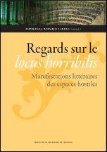 REGARDS SUR LE LOCUS HORRIBILIS. MANIFESTATIONS LITTÉRAIRES DES ESPACES HOSTILES