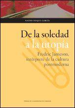 DE LA SOLEDAD A LA UTOPÍA: FREDRIC JAMESON, INTÉRPRETE DE LA CULTURA POSTMODERNA