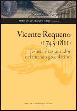 EL JESUITA VICENTE REQUENO (1743-1811). JESUITA Y RESTAURADOR DEL MUNDO GRECOLATINO