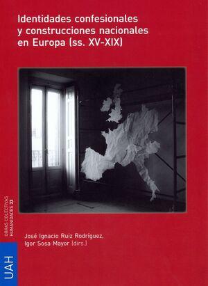 IDENTIDADES CONFESIONALES Y CONSTRUCCIONES NACIONALES EN EUROPA (SS.XV-XIX)