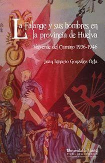 LA FALANGE Y SUS HOMBRES EN LA PROVINCIA DE HUELVA