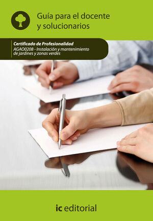 INSTALACIÓN Y MANTENIMIENTO DE JARDINES Y ZONAS VERDES. AGAO0208 GUÍA PARA EL DOCENTE Y SOLUCIONARIOS