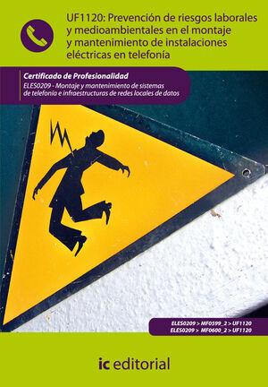 PREVENCIÓN DE RIESGOS LABORALES Y MEDIOAMBIENTALES EN EL MONTAJE Y MANTENIMIENTO DE INSTALACIONES ELÉCTRICAS EN TELEFONÍA. ELES0209 - MONTAJE Y MANT.