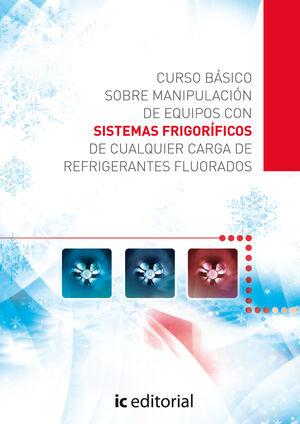 CURSO BÁSICO SOBRE MANIPULACIÓN DE EQUIPOS CON SISTEMAS FRIGORÍFICOS DE CUALQUIER CARGA DEREFRIGERANTES FLUORADOS