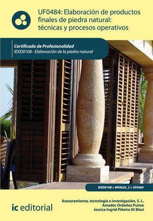 ELABORACIÓN DE PRODUCTOS FINALES DE PIEDRA NATURAL: TÉCNICAS Y PROCESOS OPERATIVOS. IEXD0108 - ELABORACIÓN DE LA PIEDRA NATURAL
