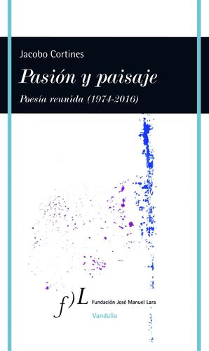 PASIÓN Y PAISAJE (POESÍA REUNIDA, 1974-2016)