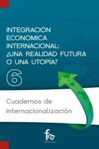 INTEGRACIÓN ECONÓMICA INTERNACIONAL ¿UNA REALIDAD FUTURA O UNA AUTOPA?