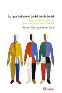 LA IGUALDAD ANTE EL FIN DEL ESTADO SOCIAL PROPUESTAS CONSTITUCIONALES PARA CONSTRUIR UNA NUEVA IGUAL