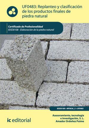 REPLANTEO Y CLASIFICACIÓN DE LOS PRODUCTOS FINALES EN PIEDRA NATURAL. IEXD0108 - ELABORACIÓN DE LA PIEDRA NATURAL