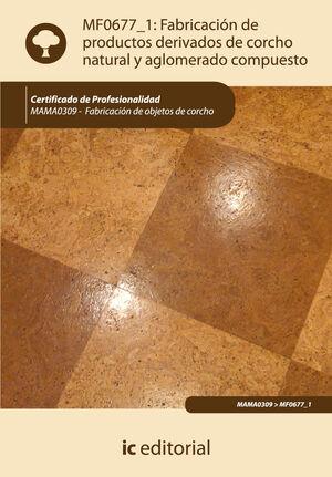 FABRICACIÓN DE PRODUCTOS DERIVADOS DE CORCHO NATURAL Y AGLOMERADO COMPUESTO. MAMA0309 - FABRICACIÓN DE OBJETOS DE CORCHO