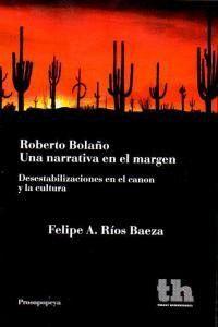 ROBERTO BOLAÑO UNA NARRATIVA EN EL MARGEN DESESTABILIZACIONES EN EL CANON Y LA CULTURA