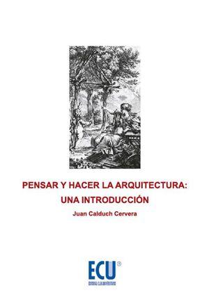 PENSAR Y HACER LA ARQUITECTURA: UNA INTRODUCCIÓN