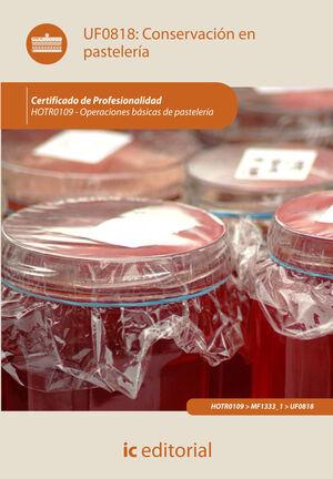 CONSERVACIÓN EN PASTELERÍA. HOTR0109 - OPERACIONES BÁSICAS DE PASTELERÍA
