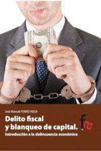 DELITO FISCAL Y BLANQUEO DE CAPITAL INTRODUCCIÓN A LA DELINCUENCIA ECONÓMICA