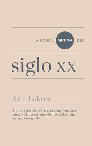 HISTORIA MNIMA DEL SIGLO XX UNA HISTORIA CONCISA DE LAS DOS GUERRAS MUNDIALES, LA GUERRA FRIA, LAS